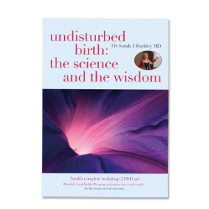 Undisturbed birth - the science and the wisdom | Dr Sarah J Buckley MD